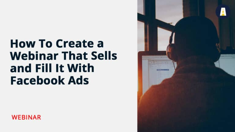 How To Create a Webinar That Sells and Fill It With Facebook Ads