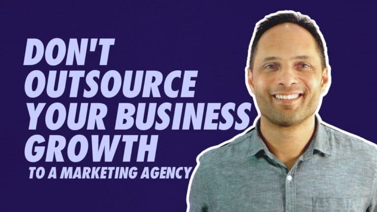 Why You Shouldn't Outsource Your Business Growth To A Marketing Agency