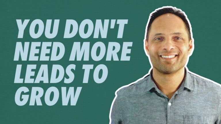 You Don't Need More Leads To Grow